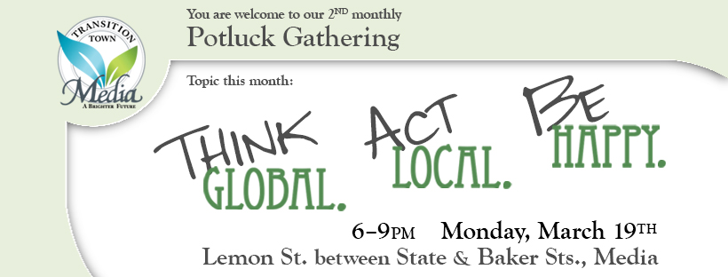 Think Global, Act Local, Be Happy Potluck Gathering @ TTM Community Gathering Space | Media | Pennsylvania | United States